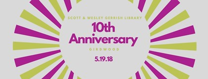 Scott and Wesley Gerrish Library 10th Anniversary 5.19.18