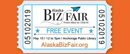 Illustration of ticket with text: Alaska Biz Fair: from idea to I did it! Free event, May 10, 12 to 5 pm, Anchorage Public Library, AlaskaBizFair.org
