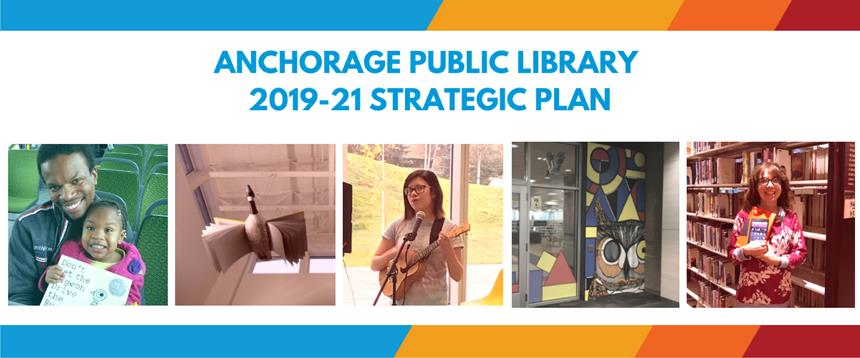 Photo collage of Anchorage Public Library patrons with text: Anchorage Public Library 2019-2021 Strategic Plan