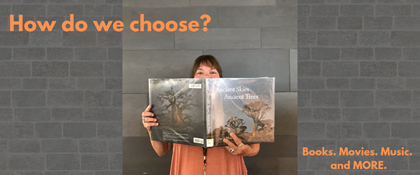 Photo of woman holding book with text: How do we choose? Books, Movies, Music and MORE.